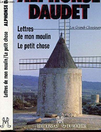 LETTRES DE MON MOULIN. LE PETIT CHOSE: Daudet, Alphonse