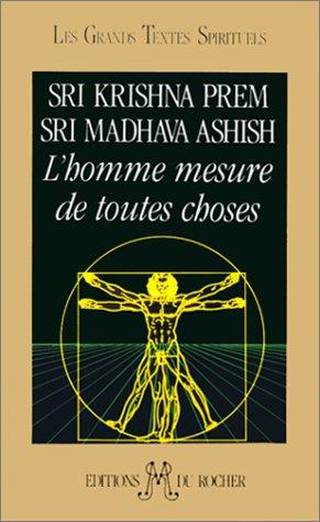 l'homme mesure de toutes choses: Sri Madhava Ashish