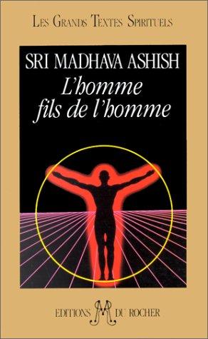 L'homme fils de l'homme (French Edition): Sri Madhava Ashish