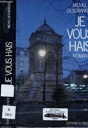 Je vous hais: Roman (French Edition): Desgranges, Michel