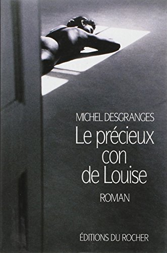 9782268020600: Le précieux con de Louise: Roman