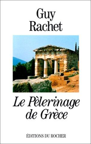 Le pe?lerinage de Gre?ce (French Edition): Guy Rachet