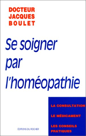 9782268022017: SE SOIGNER PAR L'HOMEOPATHIE. La consultation, le médicament, les conseils pratiques