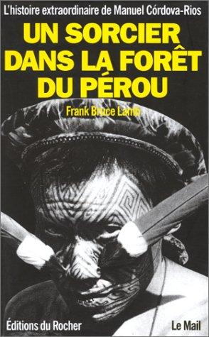 9782268022734: Un sorcier dans la forêt du Pérou : L'histoire extraordinaire de Manuel CÂordova-Rios