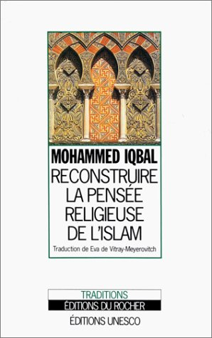 Reconstruire la pensée religieuse de l'islam (Tradition/conscience) (French Edition) (9782268023168) by Iqbal, Mohamed