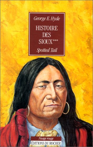 Histoire des Sioux, tome 3: Spotted Tail (2268023877) by George E. Hyde; Philippe Sabathé; Danielle Laruelle