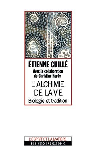 L'Alchimie de la vie : Biologie et tradition: Etienne Guillé; Christine Hardy