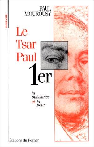 Le tsar Paul Ier: La puissance et la peur (Biographie) (French Edition): Mourousy, Paul