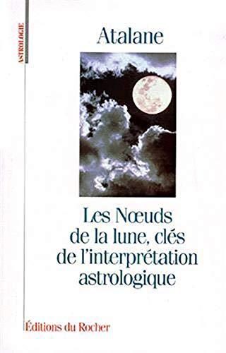 9782268024691: Les Noeuds de la lune, clés de l'interprétation astrologique
