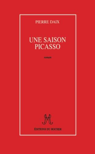 Une saison Picasso Daix, Pierre: Daix, Pierre
