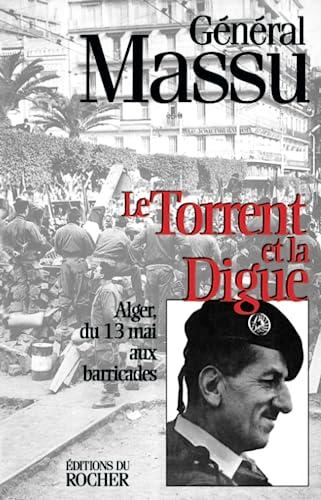 Le torrent et la digue: Alger, du: Massu, Jacques