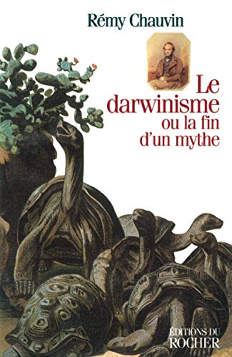 Le darwinisme ou La fin d'un mythe: Chauvin, Rémy