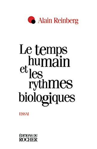 Le temps humain et les rythmes biologiques: Essai (French Edition): Reinberg, Alain