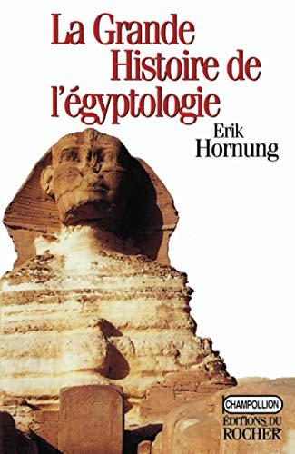 La grande histoire de l egyptologie (French Edition): Erik Hornung