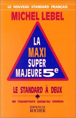 La Maxi Super Majeure 5e. Le Standard à deux de l'ouverture jusqu'au chelem: Lebel...