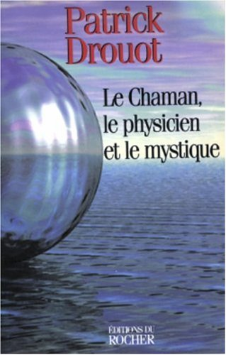 Le chaman, le physicien et le mystique: Drouot, Patrick