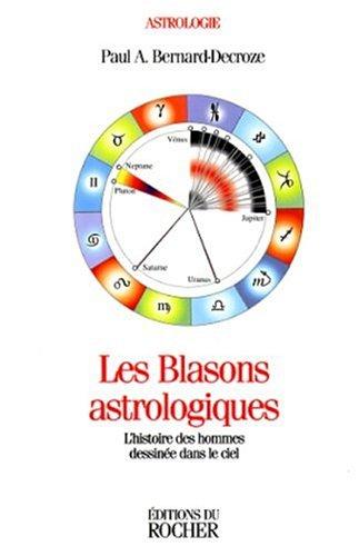 9782268030838: Les Blasons astrologiques. L'Histoire des hommes dessinée dans le ciel