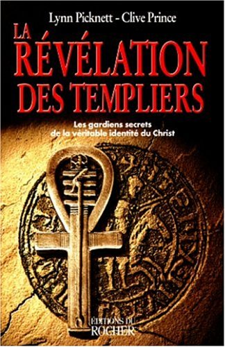 La Révélation des templiers: Les Jardins secrets de la véritable identité du Christ (French Edition) (2268030881) by Lynn Picknett; Clive Prince