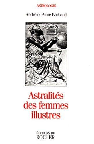 Astralités des femmes illustres (Astrologie): Barbault, André; Barbault,