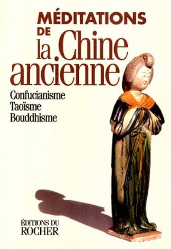 Méditations de la chine ancienne. confucianisme, taoisme,: Eulalie Steens