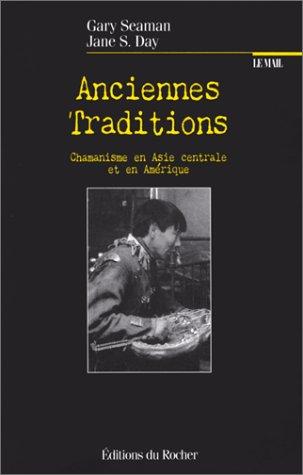 Anciennes traditions : Chamanisme en Asie centrale et en Amérique: Seaman, Gary; Day, Jane S...