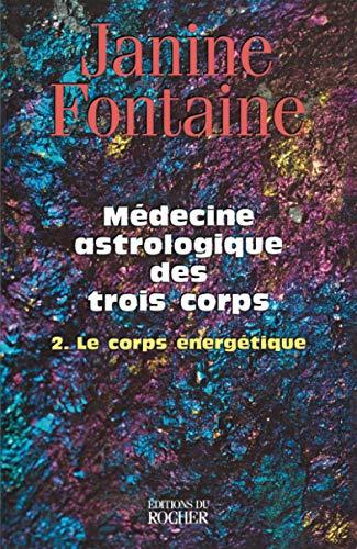 9782268034362: Médecine astrologique des trois corps, tome 2 : Le corps énergétique