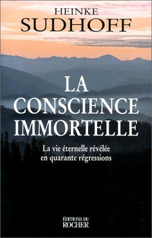 9782268034799: La conscience immortelle. la vie éternelle revelee en quarante regressions (Age du verseau)
