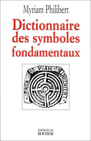 Dictionnaire des symboles fondamentaux: Philibert, Myriam