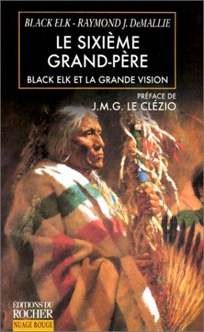 Le Sixième grand-père (9782268035925) by Black Elk; Raymond J. de Mallie; J.-M.-G. Le Clézio; Philippe Sabathé