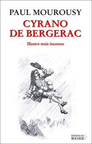 Cyrano de Bergerac: Illustre mais inconnu (French Edition): Paul Mourousy