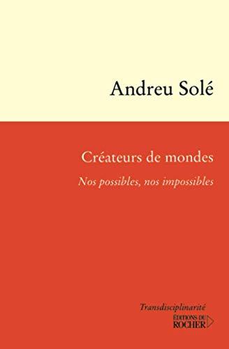 Créateurs de mondes. Nos possibles, nos impossibles: Andreu Solé