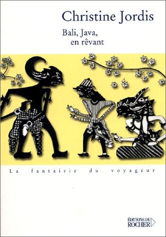 Bali, Java, en reÌ vant: ReÌ cit (La fantaisie du voyageur) (French Edition): Christine Jordis