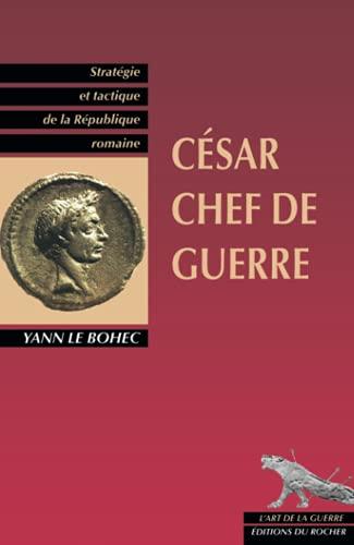Cesar chef de guerre: Cesar stratege et tacticien (L'art de la guerre) (French Edition): Le ...