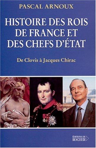 Histoire des rois de France et des chefs d'Etat (Le Pre�sent de l'histoire) (...