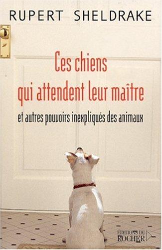 9782268040943: Ces chiens qui attendent leur maitre et autres pouvoirs inexpliques (French Edition)