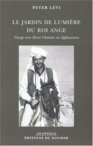 9782268042473: Le Jardin de lumière du Roi Ange : Voyage avec Bruce Chatwin en Afghanistan