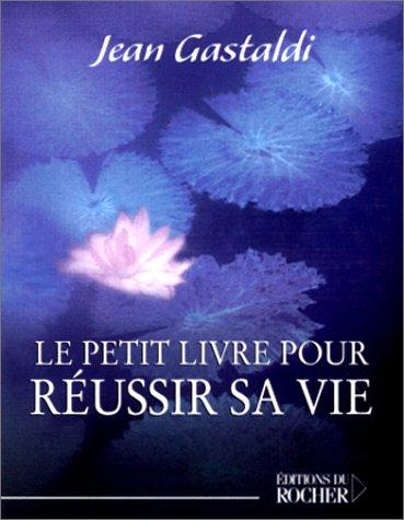 Le Petit Livre pour réussir sa vie: Jean Gastaldi