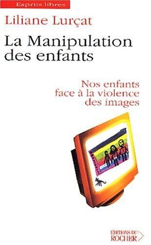 9782268043555: La Manipulation des enfants : Nos enfants face � la violence des images