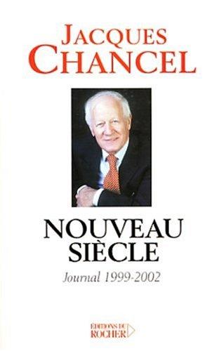 Nouveau siècle : Journal, 1999-2002: Chancel, Jacques