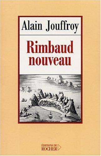 Rimbaud nouveau: Essai sur l'interlocuteur permanent (Littérature): Jouffroy, Alain