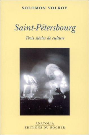 Saint-Pétersbourg: Trois siècles de culture (2268044408) by Solomon Volkov