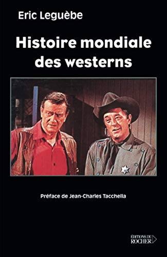Histoire mondiale des westerns (Documents) (French Edition) (9782268044729) by Leguèbe, Eric
