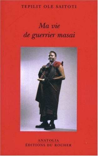 Ma vie de guerrier masai (French Edition)