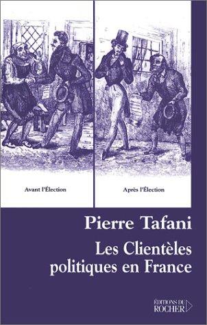Les Clientèles politiques en France: Tafani, Pierre