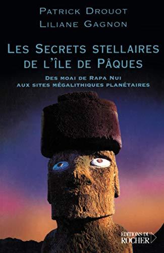9782268047737: Les Secrets stellaires de l'Ile de Pâques : Des Moai de Rapa Nui aux sites mégalithiques planétaires