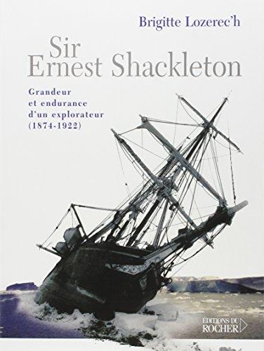 9782268048314: Sir Ernest Shackleton : Grandeur et endurance d'un explorateur (1874-1922)