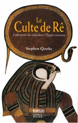 """""""le culte de re ; l'adoration du soleil dans l'egypte ancienne"""": Stephen Quirke"""