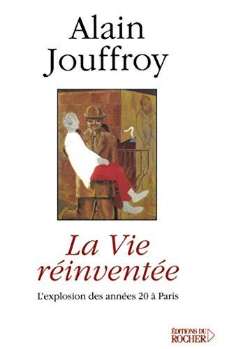 La Vie réinventée: L'Explosion des années 20: Jouffroy, Alain