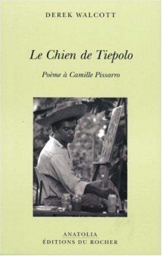 Le Chien de Tiepolo : Poème à: Walcott, Derek