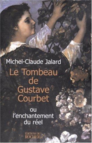 9782268051390: Le Tombeau de Gustave Courbet ou l'enchantement du réel